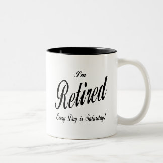 I'm Retired Every Day is Saturday blk Two-Tone Coffee Mug