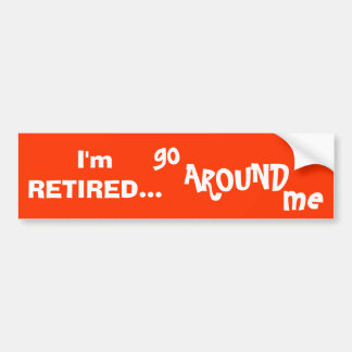 Im Retired Go Around Me Bumper Sticker