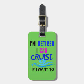 I'm RETIRED I Can CRUISE if I Want To GREEN tag