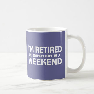I'm Retired so Everyday is a Weekend! Coffee Mugs