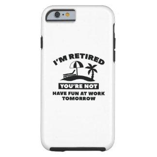 I'm Retired Tough iPhone 6 Case