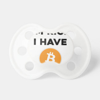I'm rich - I have Bitcoin Pacifier