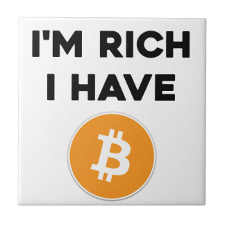 I'm rich - I have Bitcoin Tile