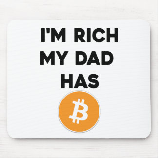 I'm Rich - My Dad has Bitcoin Mouse Pad