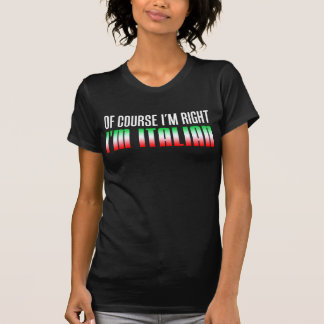 I'm Right I'm Italian (On Dark) T-Shirt
