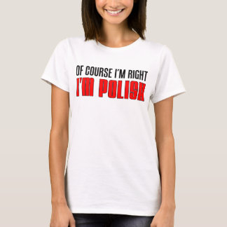 I'm Right I'm Polish T-Shirt
