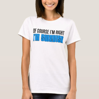 I'm Right I'm Swedish T-Shirt
