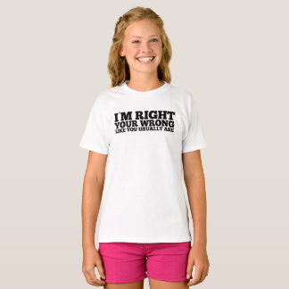 I'm Right Your Wrong Like You Usually Are T-Shirt