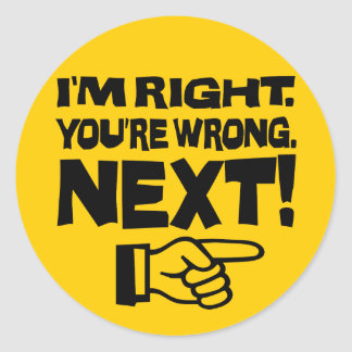 I'm Right You're Wrong Next! Funny Smart Attitude Classic Round Sticker