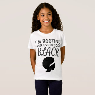 """I'm rooting for everybody black"" girl's T-Shirt"