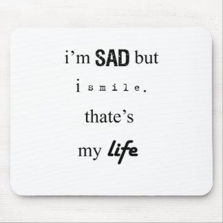 i'm sad but i smile. that's my life2 mouse pad