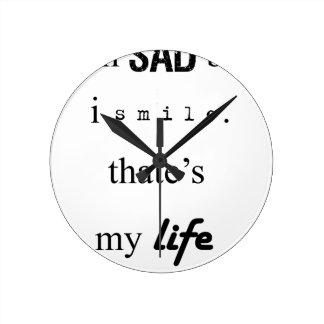 i'm sad but i smile. that's my life2 round clock