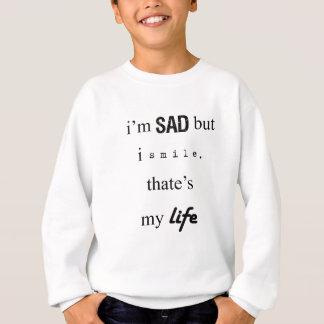 i'm sad but i smile. that's my life2 sweatshirt