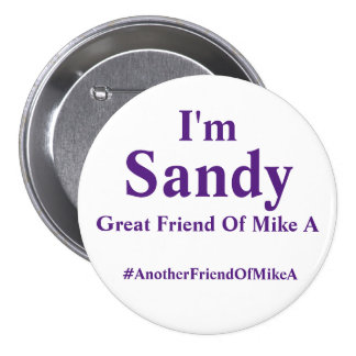 I'm Sandy - Great Friend Of Mike A 3 Inch Round Button