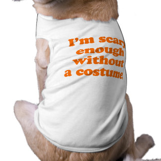 I'm scary enough without a costume pet tee shirt