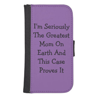 """""""I'm Seriously The Greatest Mom On Earth..."""" Phone Wallet Case"""