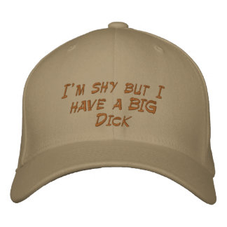 I'm shy but I have a BIG Dick Embroidered Hat