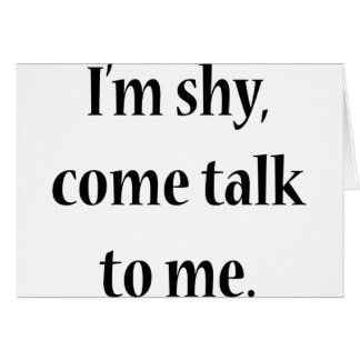 I'm Shy, Come Talk To Me Greeting Card