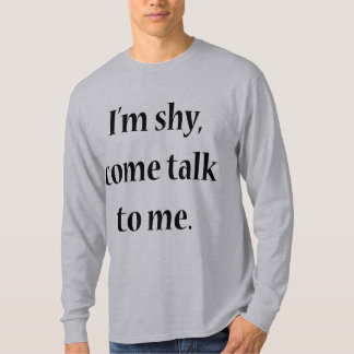 I'm Shy, Come Talk To Me T-Shirt