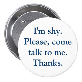 I'm shy. Please, come talk to me. Thanks. 3 Inch Round Button