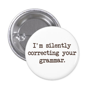 I'm Silently Correcting Your Grammar. 1 Inch Round Button