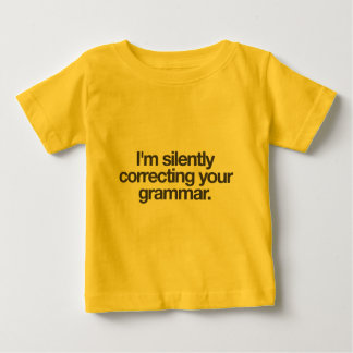 I'm silently correcting your grammar. baby T-Shirt