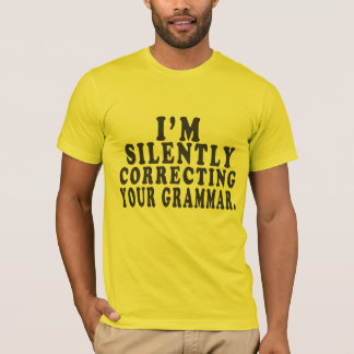 I'm Silently Correcting Your Grammar - Funny Shirt