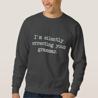 I'm Silently Correcting Your Grammar. Pullover Sweatshirts