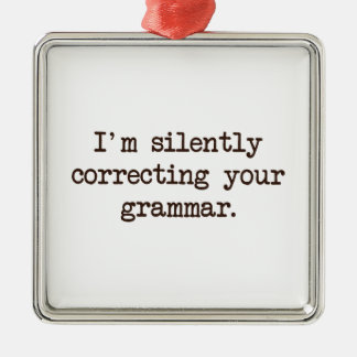 I'm Silently Correcting Your Grammar. Silver-Colored Square Ornament