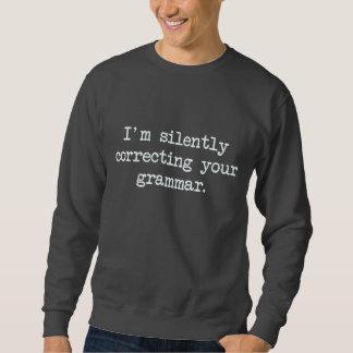 I'm Silently Correcting Your Grammar. Sweatshirt