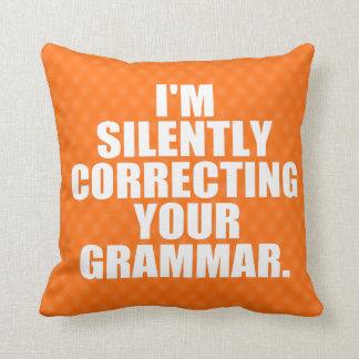 I'm silently correcting your grammar. throw pillow