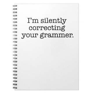 I'm silently correcting your grammer. spiral note book