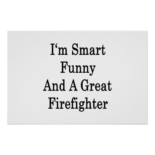 I'm Smart Funny And A Great Firefighter Print
