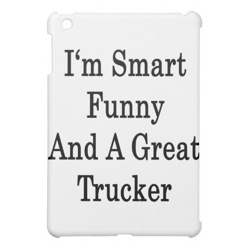 I'm Smart Funny And A Great Trucker iPad Mini Cases