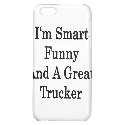 I'm Smart Funny And A Great Trucker iPhone 5C Case