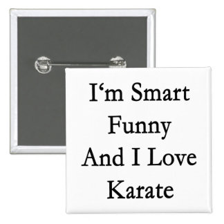 I'm Smart Funny And I Love Karate 2 Inch Square Button
