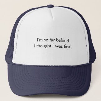 I'm so far behind I thought I was first! T-shirts Trucker Hat