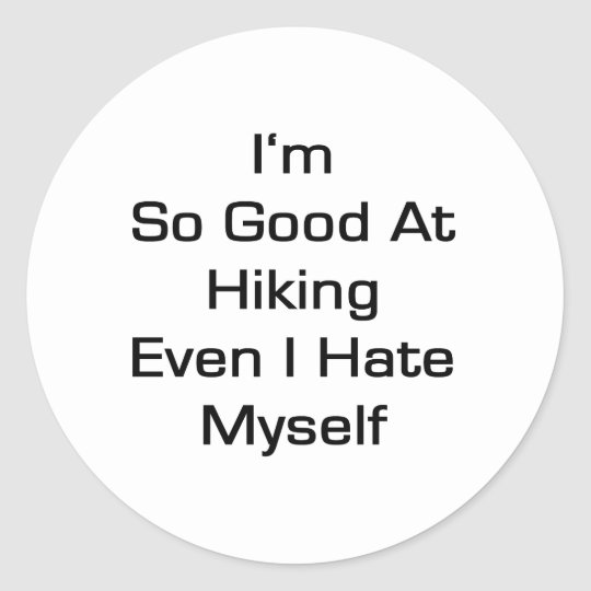 I'm So Good At Hiking Even I Hate Myself Classic Round Sticker