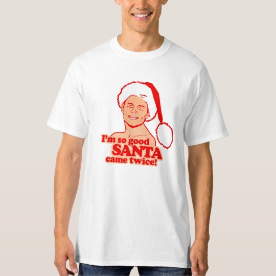 I'm so good Santa came twice - - Holiday Humour T-Shirt