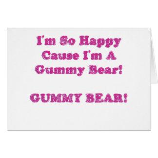 I'm So Happy Cause I'm A Gummy Bear! Greeting Card