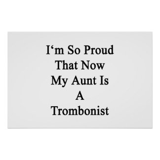 I'm So Proud That Now My Aunt Is A Trombonist Poster