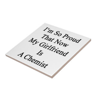 I'm So Proud That Now My Girlfriend Is A Chemist Ceramic Tile