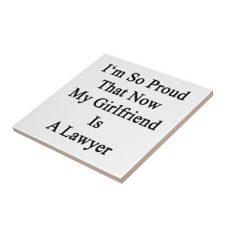 I'm So Proud That Now My Girlfriend Is A Lawyer Ceramic Tile