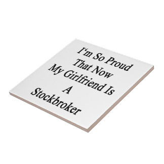 I'm So Proud That Now My Girlfriend Is A Stockbrok Ceramic Tiles