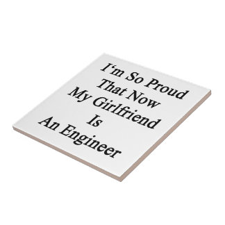 I'm So Proud That Now My Girlfriend Is An Engineer Ceramic Tile