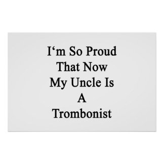 I'm So Proud That Now My Uncle Is A Trombonist Poster