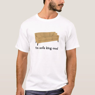 I'm sofa king cool T-Shirt