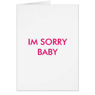 IM SORRY BABY CARD