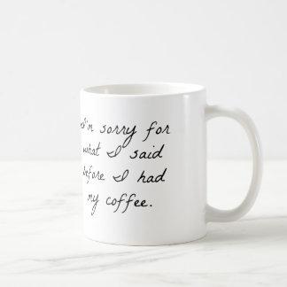 IM SORRY FOR WHAT I SAID BEFORE I HAD MY COFFEE MU CLASSIC WHITE COFFEE MUG