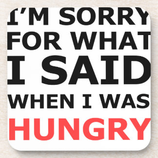 I'm Sorry For What I Said When I Was Hungry Coaster